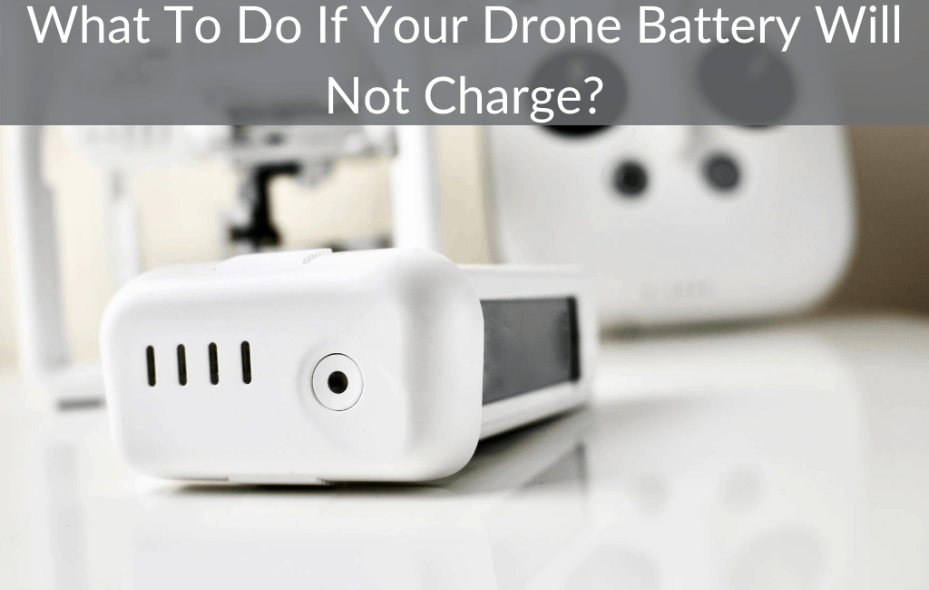What To Do If Your Drone Battery Will Not Charge?