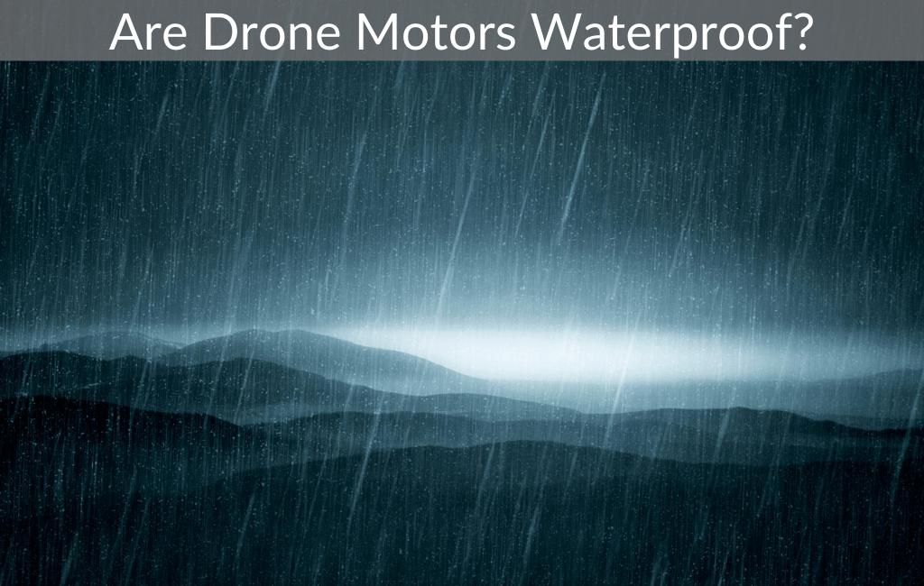 Are Drone Motors Waterproof?