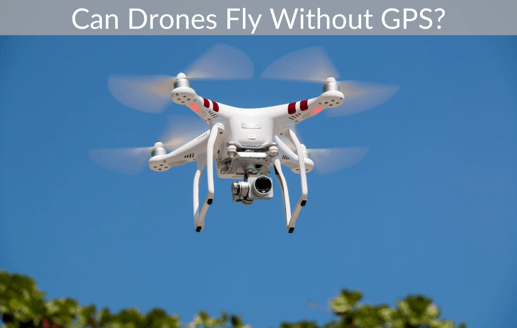 Can Drones Fly Without GPS?