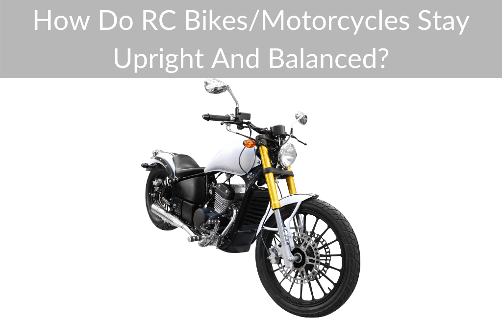 How Do RC Bikes/Motorcycles Stay Upright And Balanced?