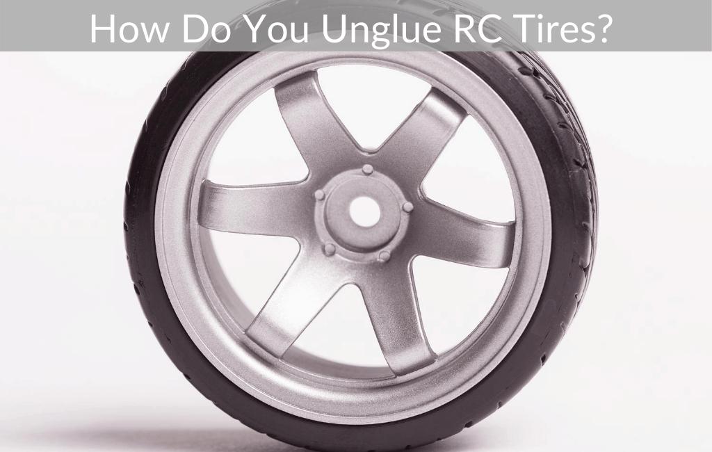 How Do You Unglue RC Tires?