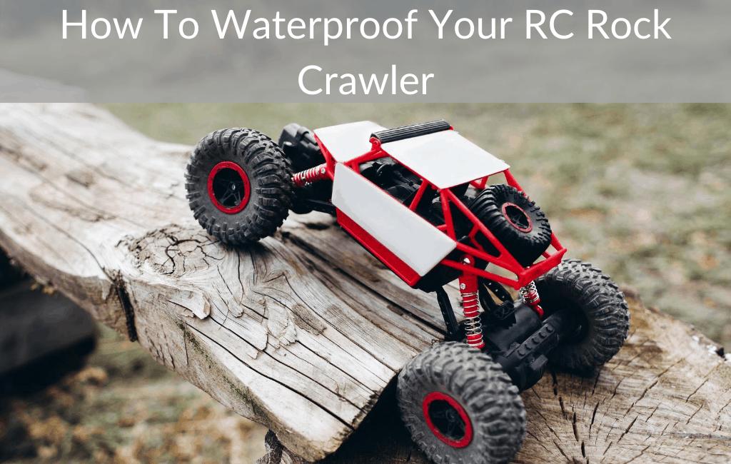 How To Waterproof Your RC Rock Crawler