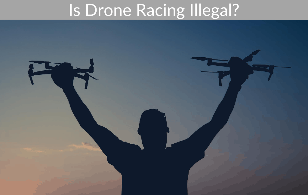 Is Drone Racing Illegal?