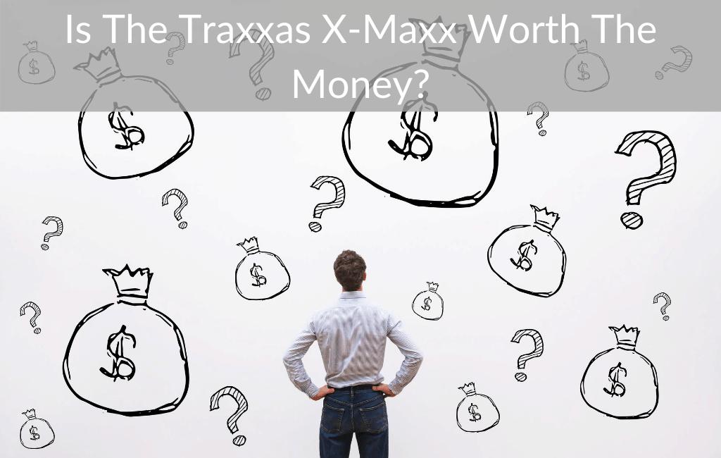 Is The Traxxas X-Maxx Worth The Money?