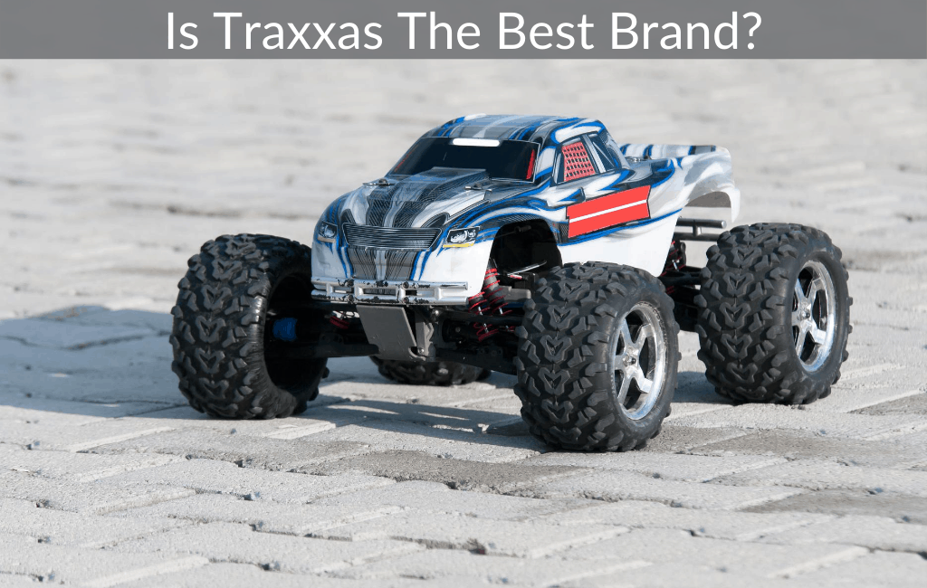 Is Traxxas The Best Brand?
