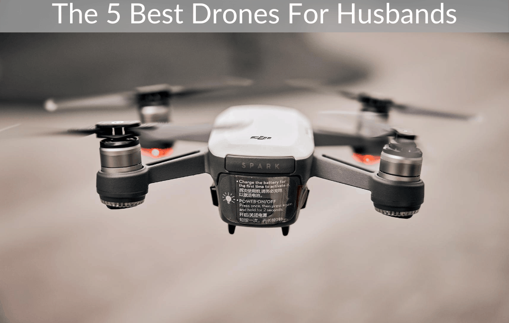 The 5 Best Drones For Husbands
