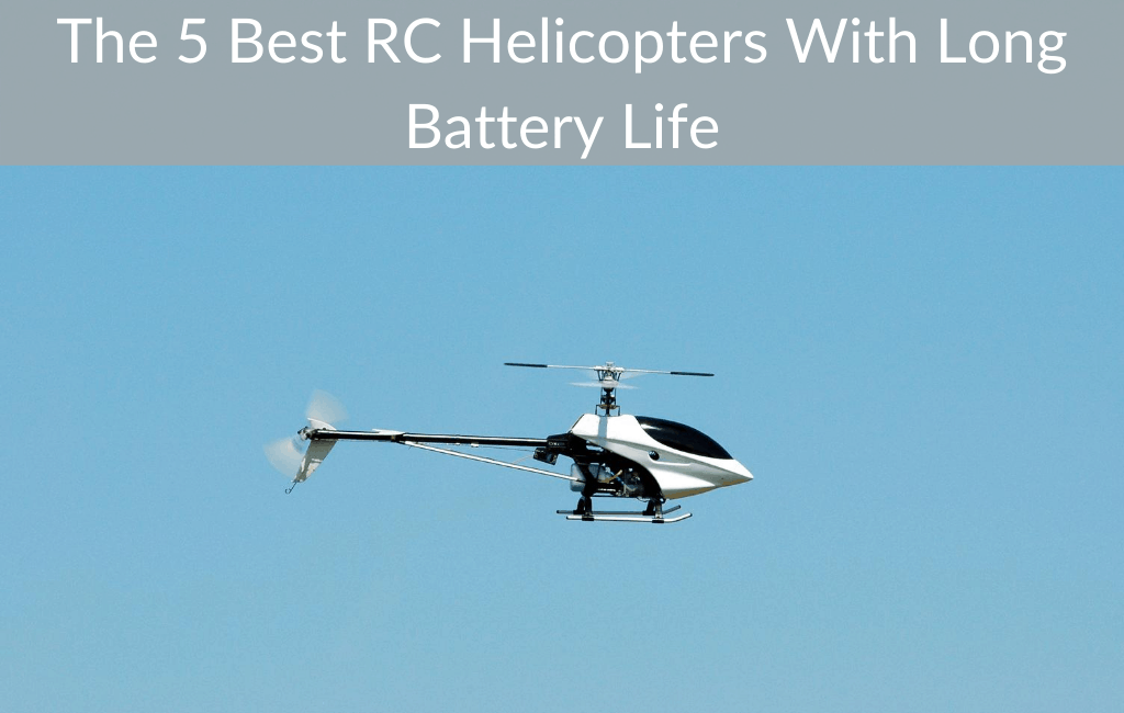The 5 Best RC Helicopters With Long Battery Life