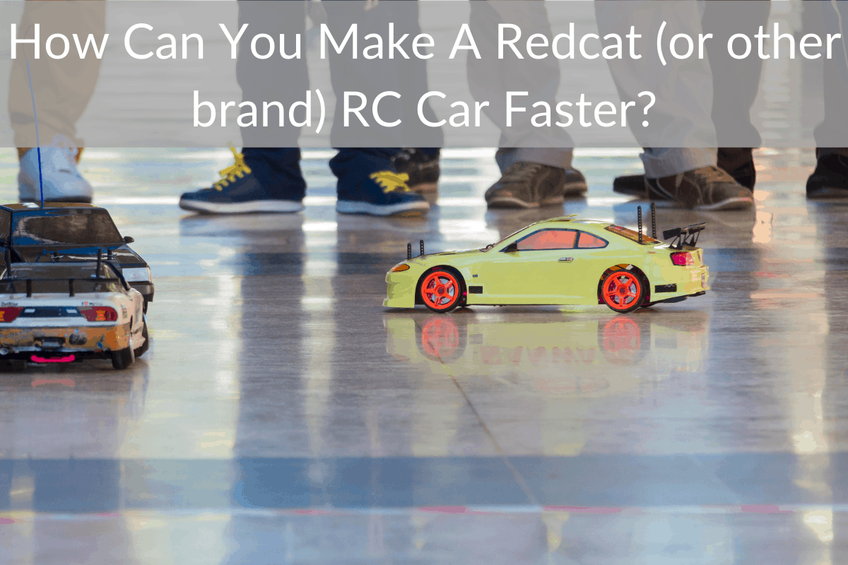 How Can You Make A Redcat (or other brand) RC Car Faster?