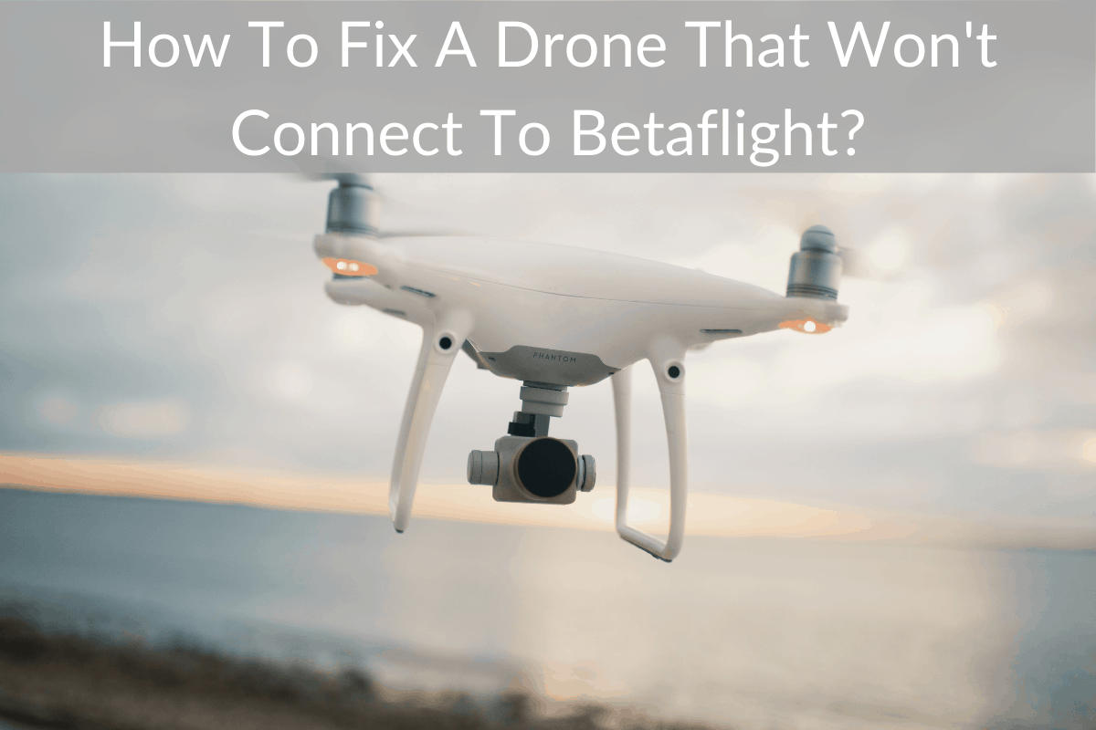 How To Fix A Drone That Won't Connect To Betaflight?