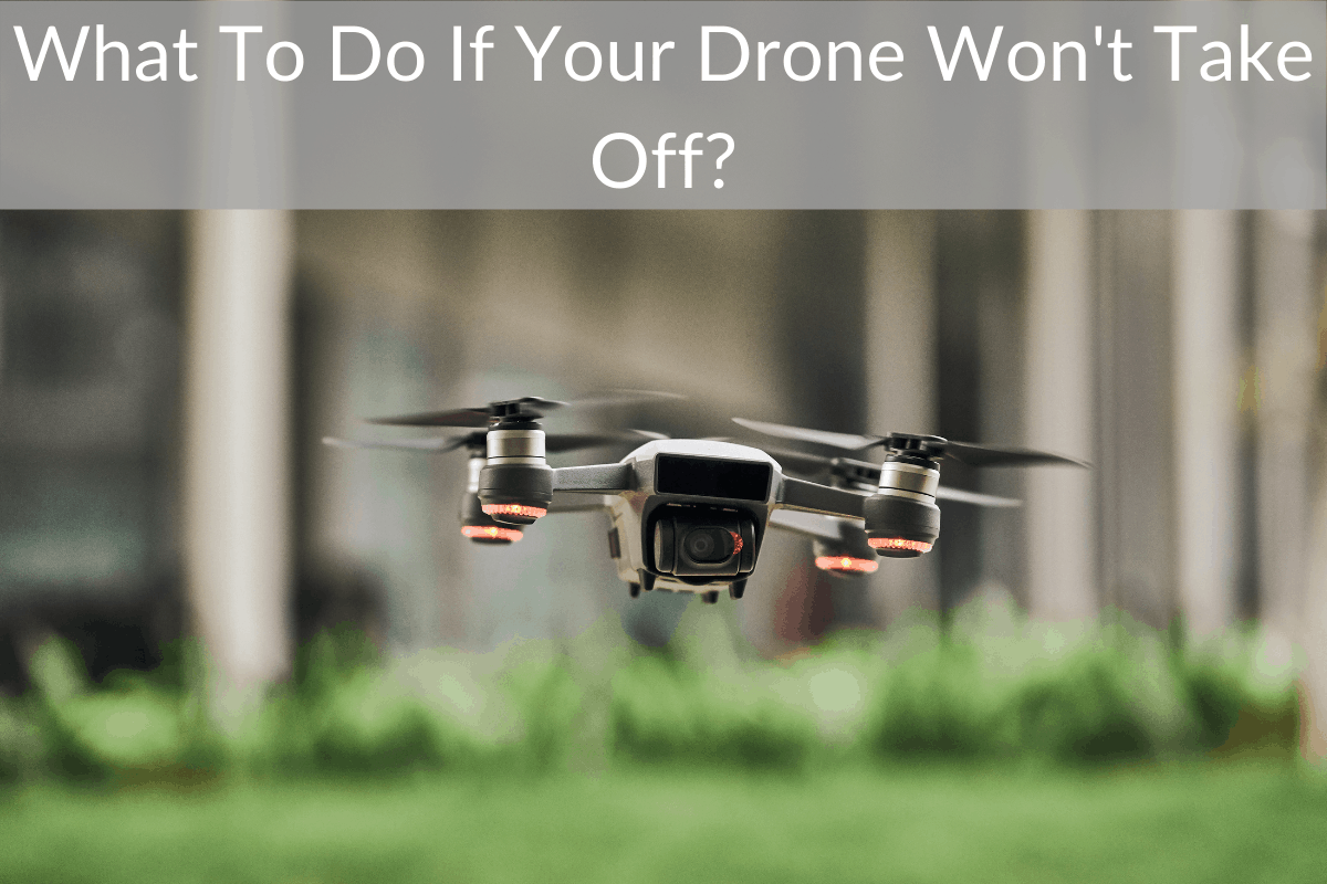 What To Do If Your Drone Won't Take Off?