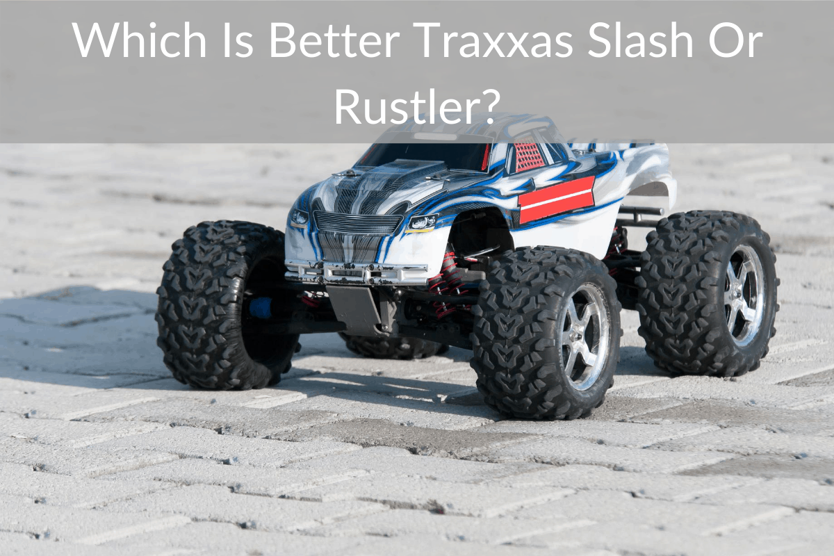 Which Is Better Traxxas Slash Or Rustler?