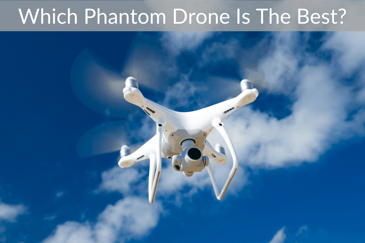 Which Phantom Drone Is The Best?