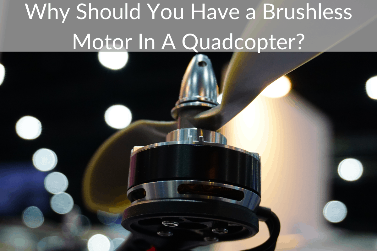 Why Should You Have a Brushless Motor In A Quadcopter?