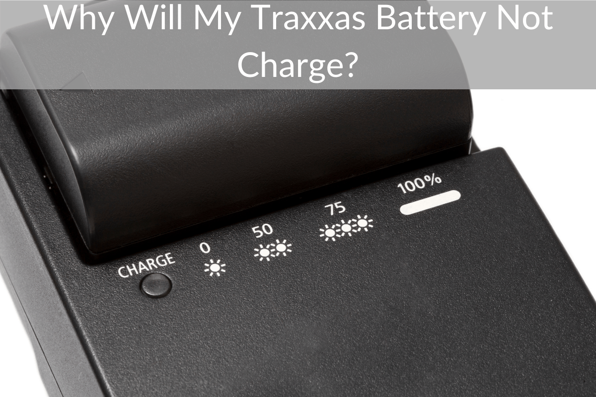 Why Will My Traxxas Battery Not Charge?