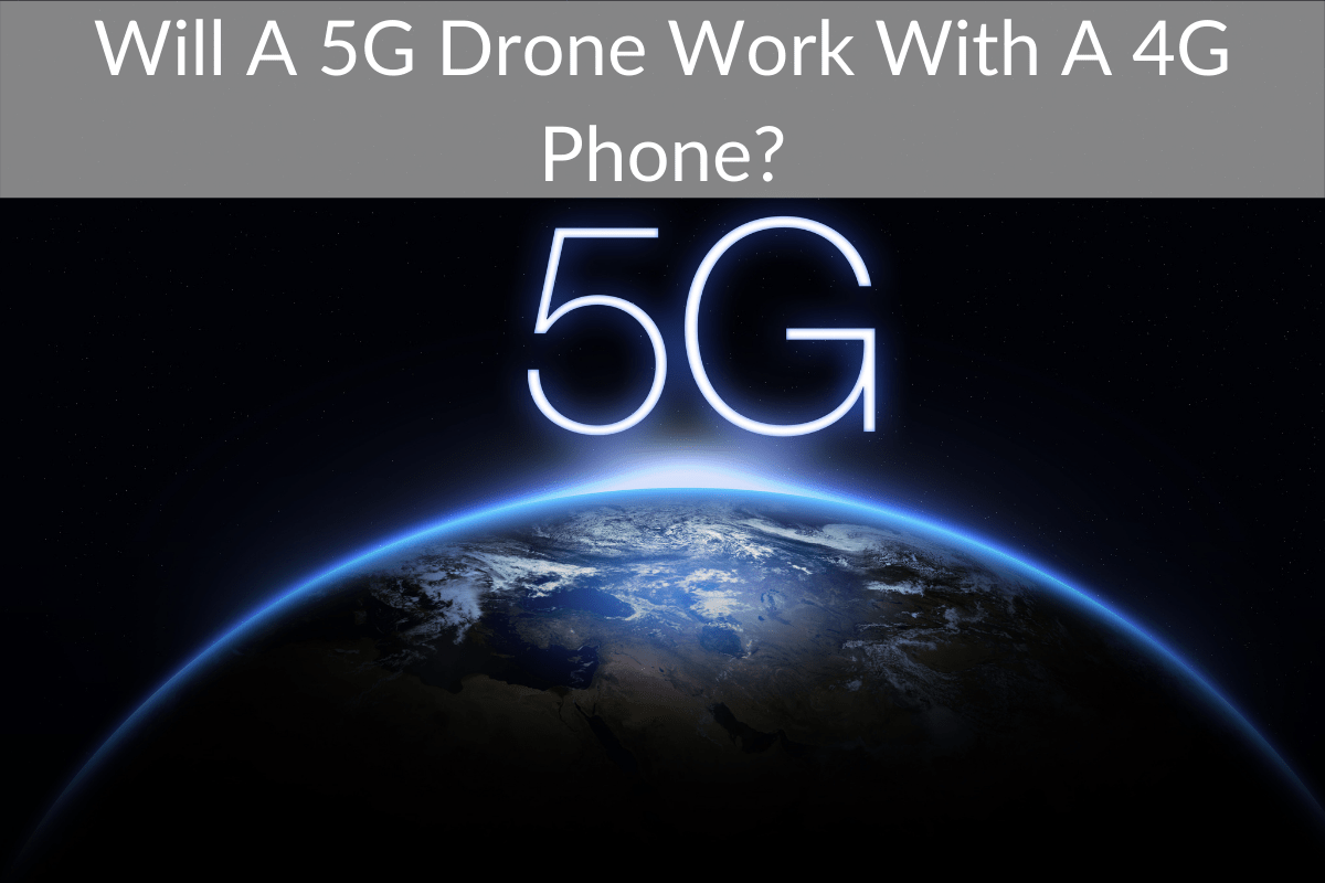 Will A 5G Drone Work With A 4G Phone?