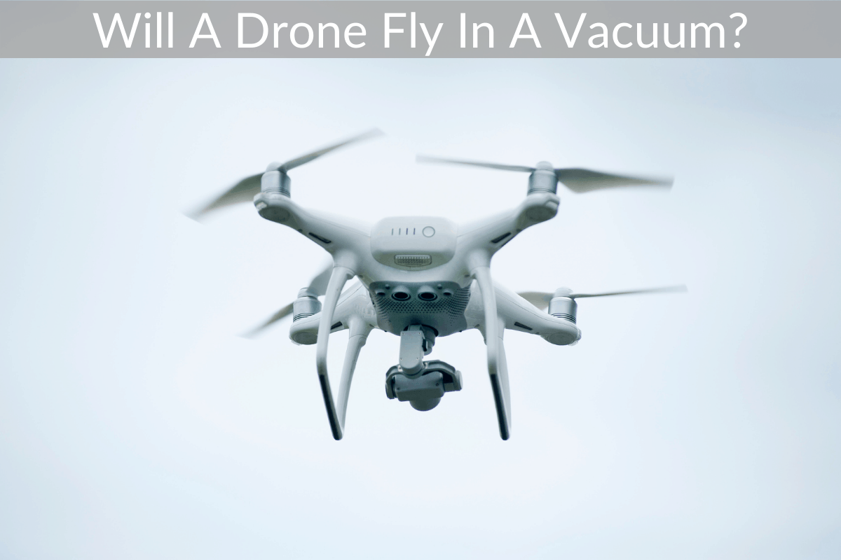 Will A Drone Fly In A Vacuum?