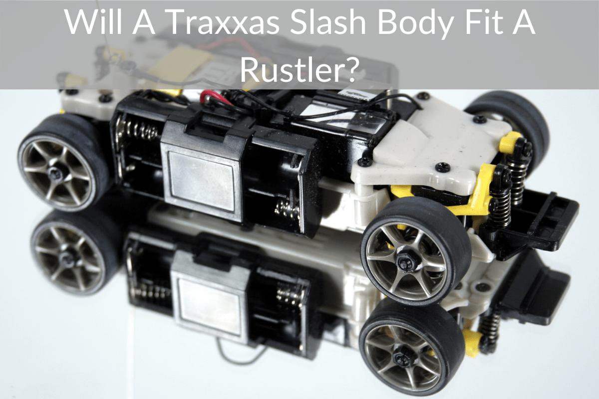 Will A Traxxas Slash Body Fit A Rustler?