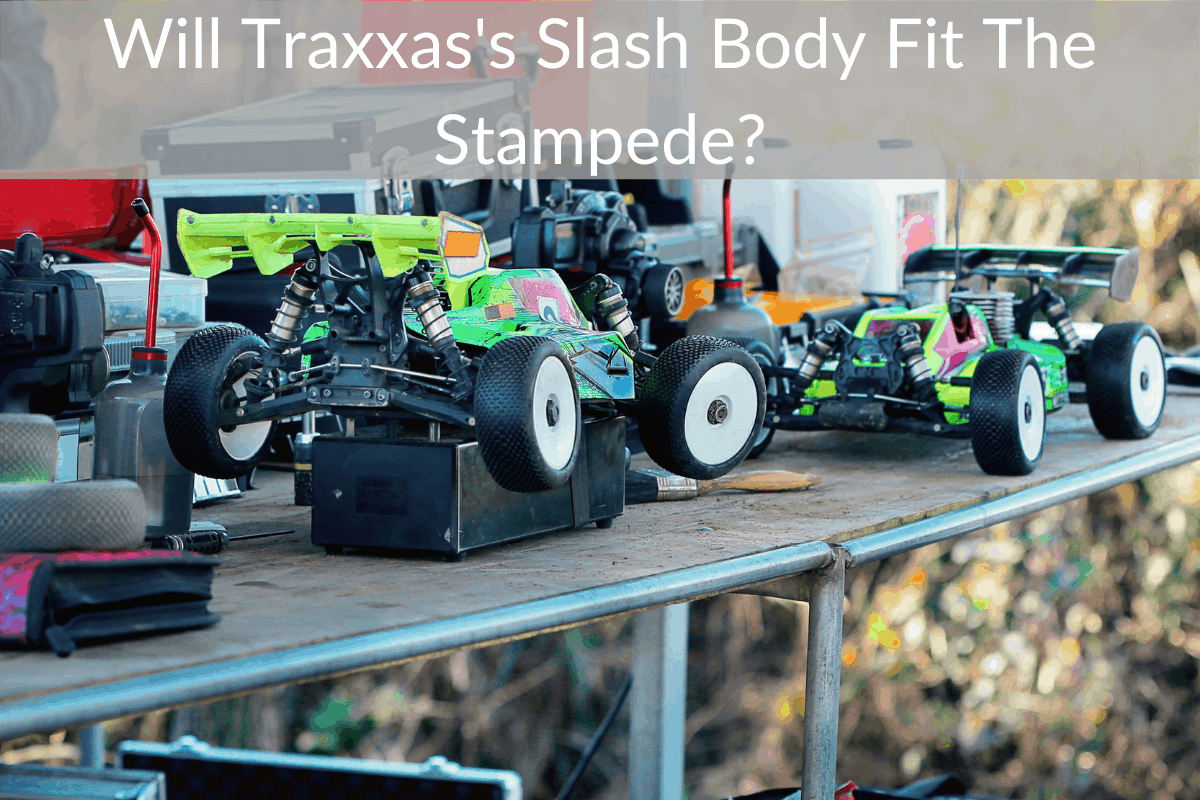Will Traxxas's Slash Body Fit The Stampede?