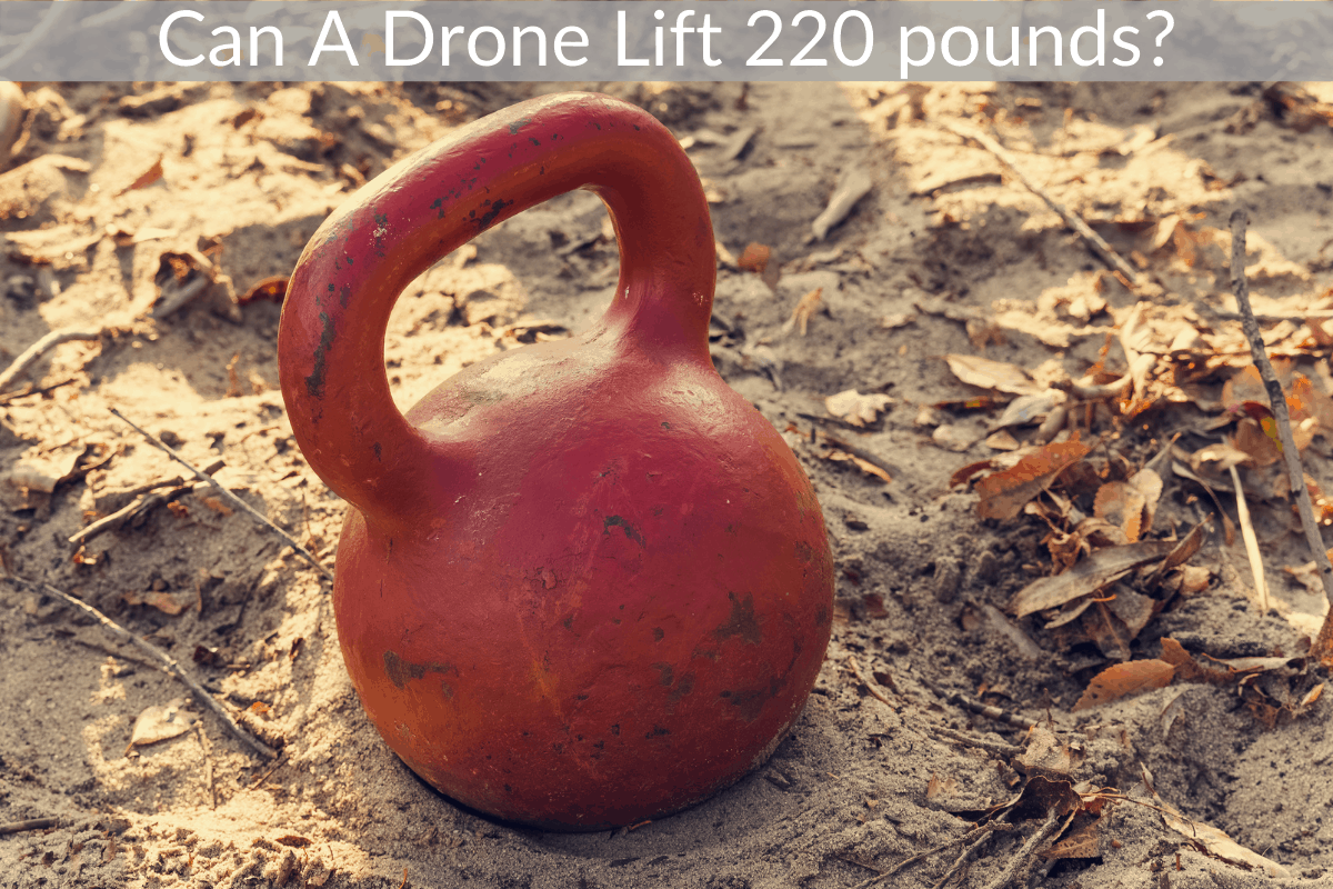 Can A Drone Lift 220 pounds?