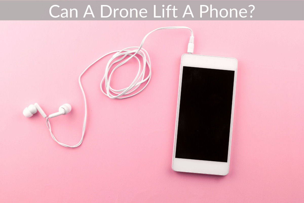 Can A Drone Lift A Phone?