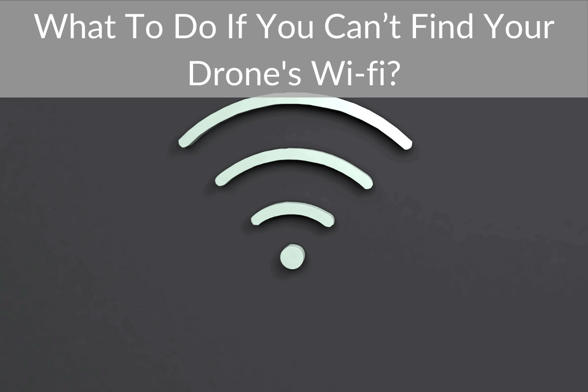 What To Do If You Can't Find Your Drone's Wi-fi?