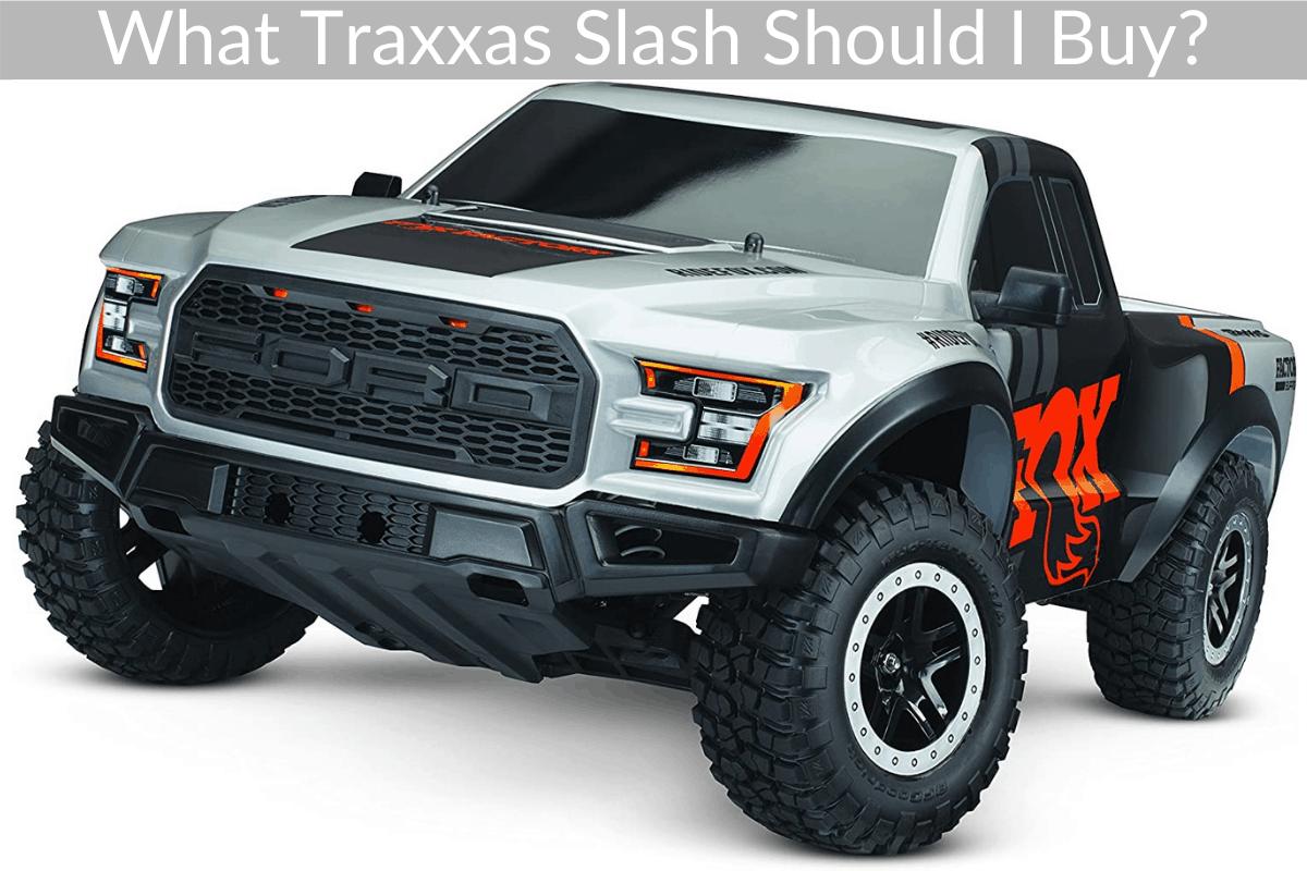 What Traxxas Slash Should I Buy?