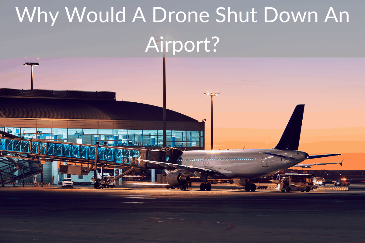 Why Would A Drone Shut Down An Airport?
