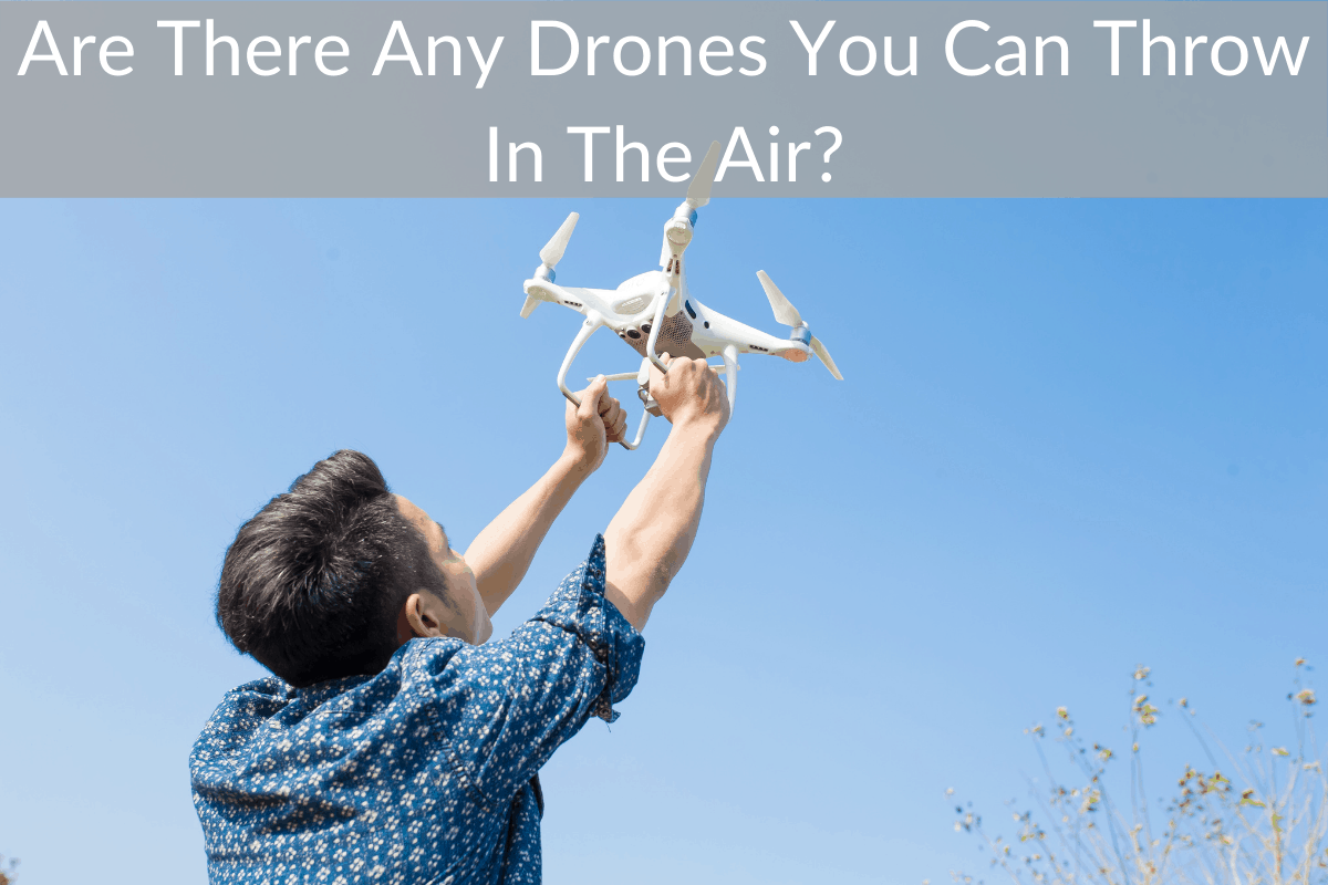 Are There Any Drones You Can Throw In The Air?