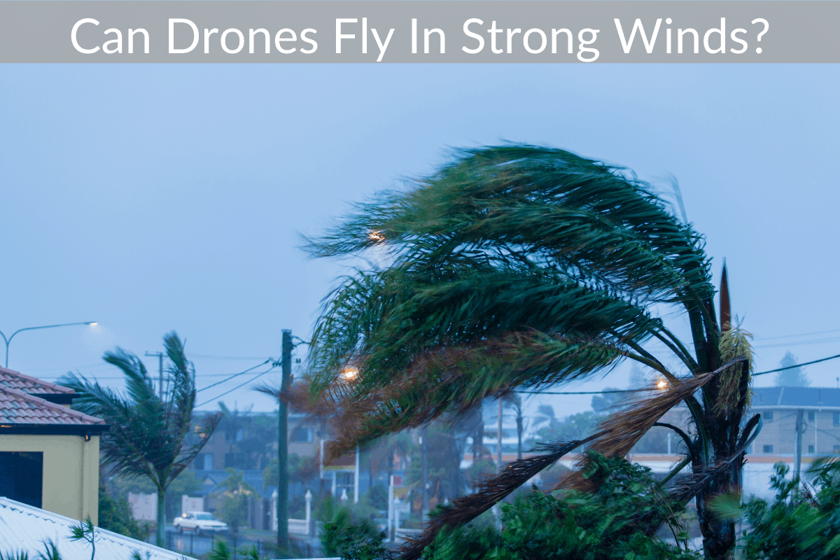 Can Drones Fly In Strong Winds?