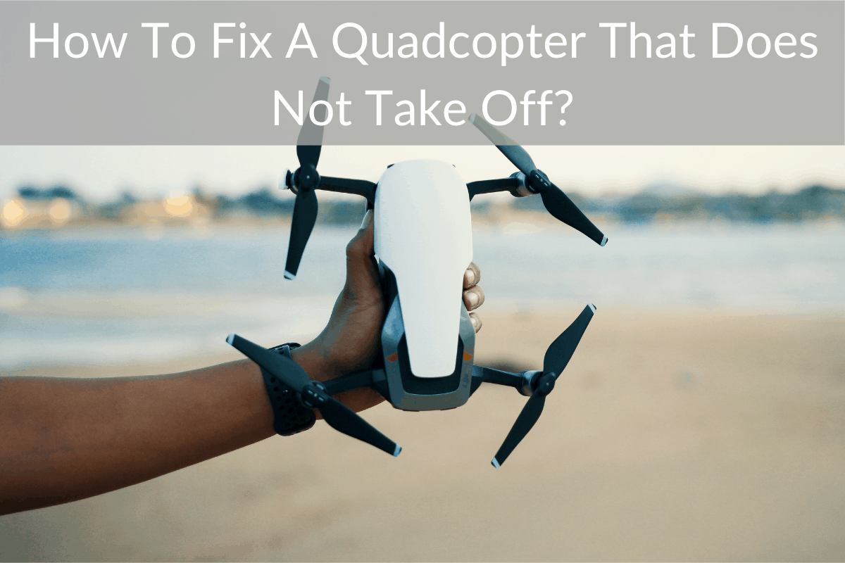 How To Fix A Quadcopter That Does Not Take Off?