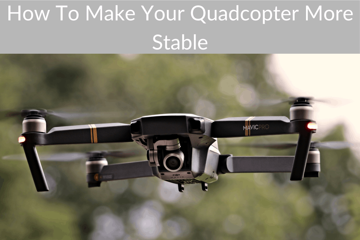 How To Make Your Quadcopter More Stable