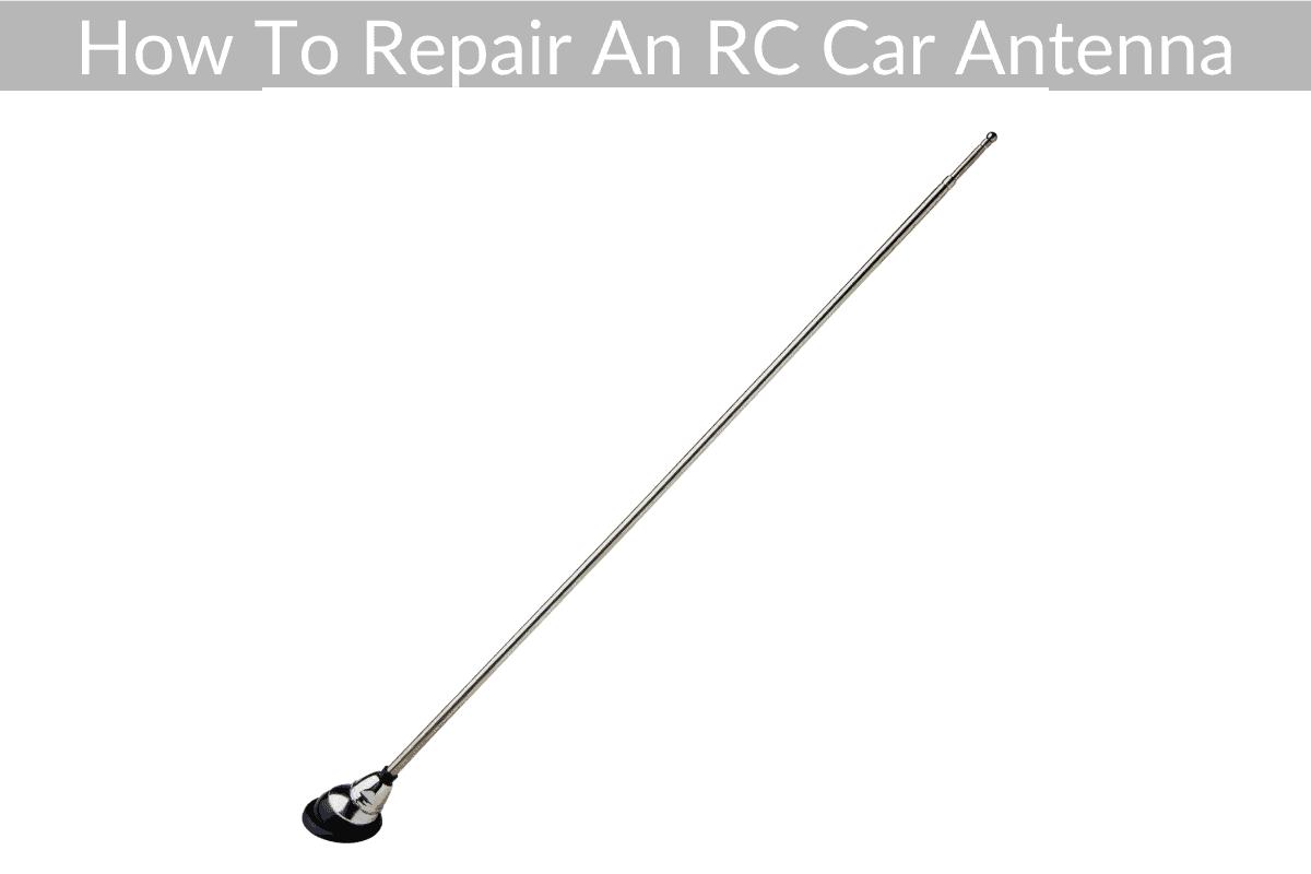 How To Repair An RC Car Antenna