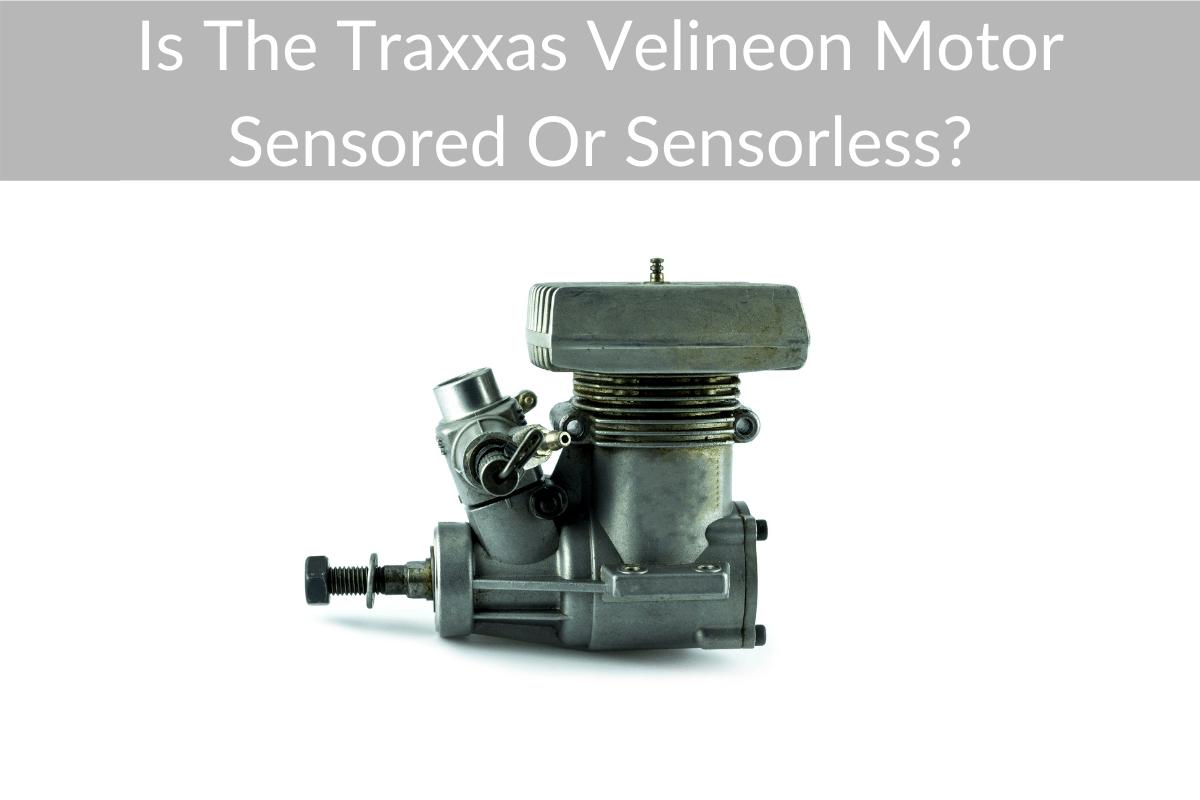 Is The Traxxas Velineon Motor Sensored Or Sensorless?
