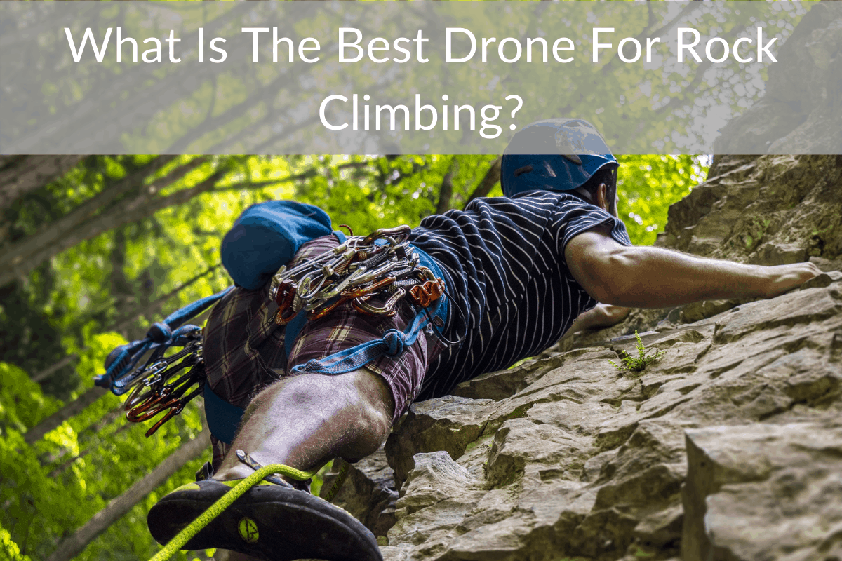 What Is The Best Drone For Rock Climbing?