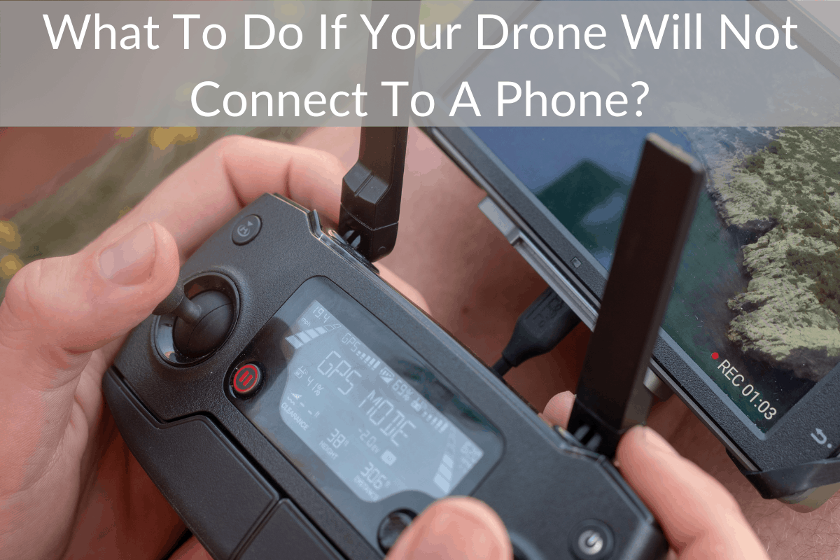 What To Do If Your Drone Will Not Connect To A Phone?