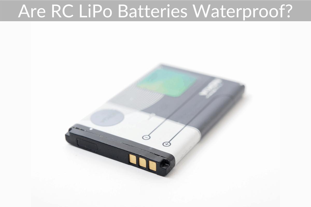 Are RC LiPo Batteries Waterproof?