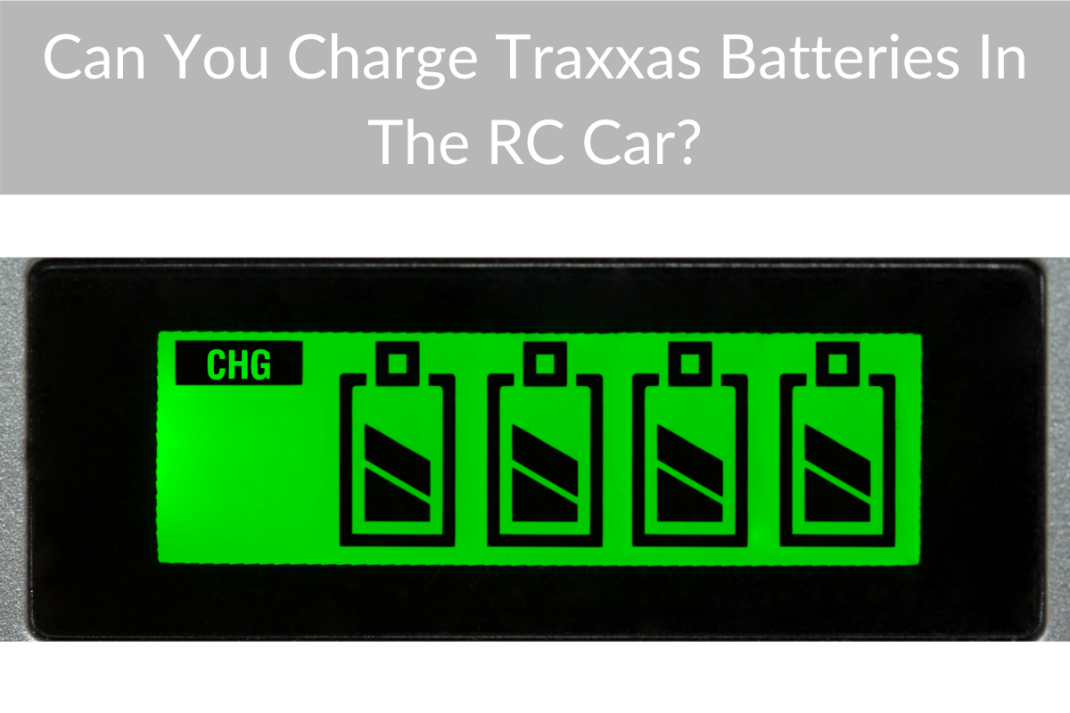 Can You Charge Traxxas Batteries In The RC Car?