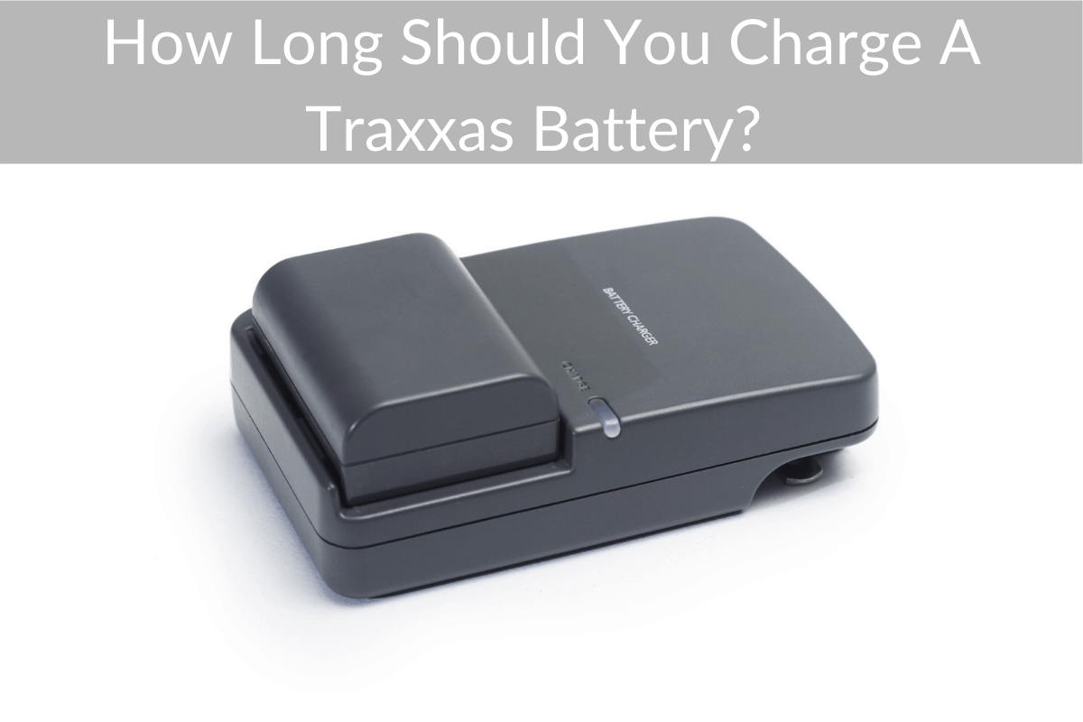 How Long Should You Charge A Traxxas Battery?