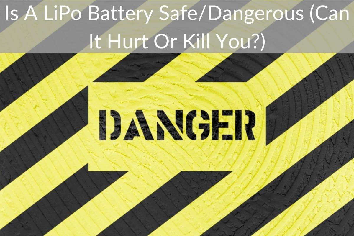 Is A LiPo Battery Safe/Dangerous (Can It Hurt Or Kill You?)