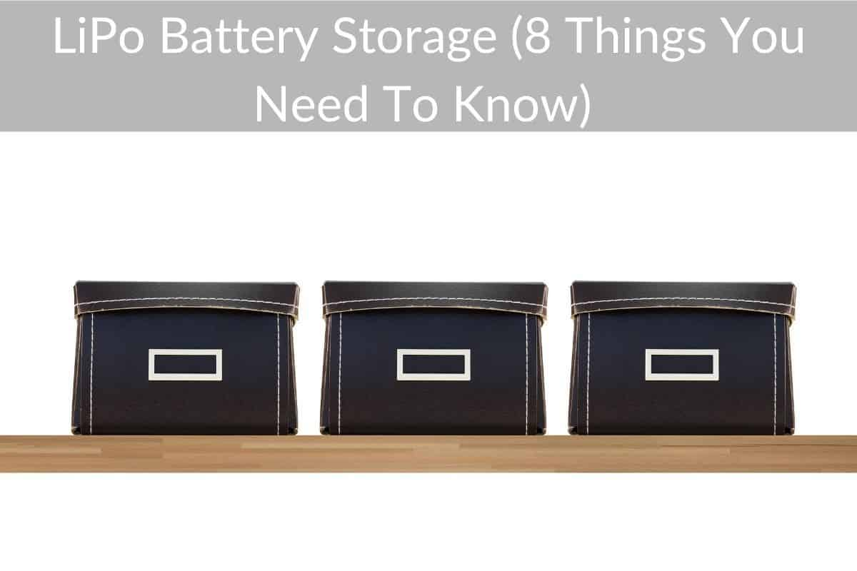 LiPo Battery Storage (8 Things You Need To Know)