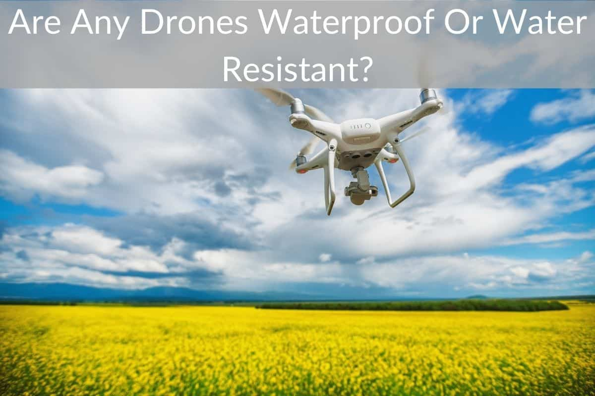 Are Any Drones Waterproof Or Water Resistant?