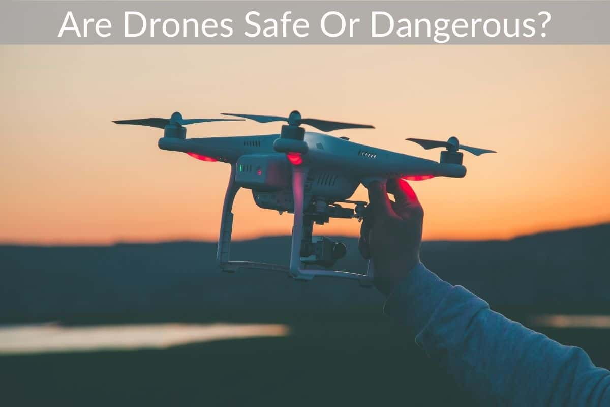 Are Drones Safe Or Dangerous?